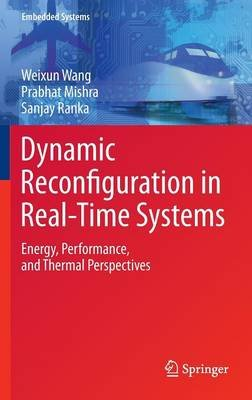 Dynamic Reconfiguration in Real-Time Systems (Hardcover, 2012): Weixun Wang, Prabhat Mishra, Sanjay Ranka