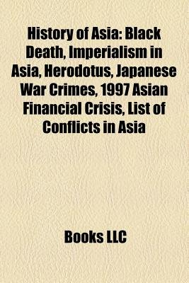 History of Asia - Black Death, Imperialism in Asia, Herodotus, Japanese War Crimes, Timeline of Asian Nations, 1997 Asian...