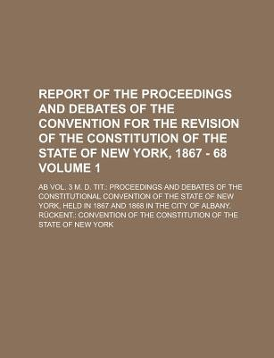 Report of the Proceedings and Debates of the Convention for the Revision of the Constitution of the State of New York, 1867 -...