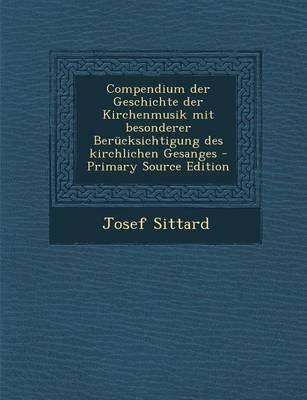Compendium Der Geschichte Der Kirchenmusik Mit Besonderer Berucksichtigung Des Kirchlichen Gesanges - Primary Source Edition...