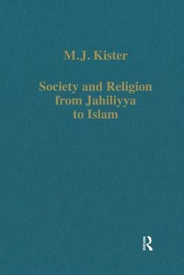 Society and Religion from Jahiliyya to Islam (Hardcover, New Ed): M.J. Kister