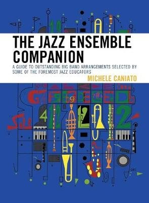 The Jazz Ensemble Companion - A Guide to Outstanding Big Band Arrangements Selected by Some of the Foremost Jazz Educators...