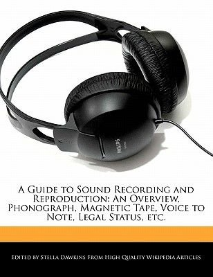 A Guide to Sound Recording and Reproduction - An Overview, Phonograph, Magnetic Tape, Voice to Note, Legal Status, Etc....