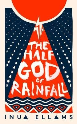 The Half-God of Rainfall (Hardcover): Inua Ellams