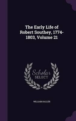 The Early Life of Robert Southey, 1774-1803, Volume 21 (Hardcover): William Haller
