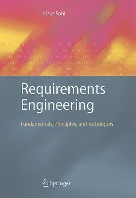 Requirements Engineering - Fundamentals, Principles, and Techniques (Hardcover, Edition.): Klaus Pohl