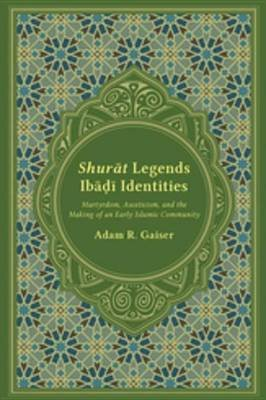 Shur T Legends, Ib Identities - Martydom, Asceticism, and the Making of an Early Islamic Community (Electronic book text): Adam...