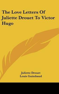 The Love Letters of Juliette Drouet to Victor Hugo (Hardcover): Juliette Drouet