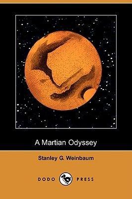 A Martian Odyssey (Dodo Press) (Paperback): Stanley G Weinbaum