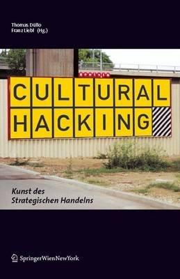 Cultural Hacking - Kunst Des Strategischen Handelns (German, Electronic book text): Thomas D]llo, Franz Liebl