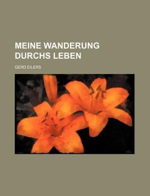 Meine Wanderung Durchs Leben (4) (English, German, Paperback): Gerd Eilers