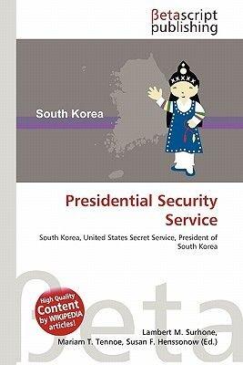 Presidential Security Service (Paperback): Lambert M. Surhone, Mariam T. Tennoe, Susan F. Henssonow