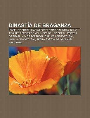 Dinastia de Braganza - Isabel de Brasil, Maria Leopoldina de Austria, Nuno Alvares Pereira de Melo, Pedro II de Brasil...