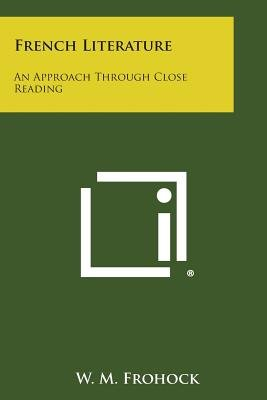 French Literature - An Approach Through Close Reading (Paperback): W.M. Frohock