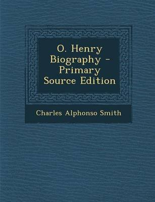 O. Henry Biography (Paperback): Charles Alphonso Smith