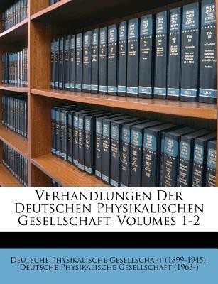 Verhandlungen Der Deutschen Physikalischen Gesellschaft, Volumes 1-2 (German, Paperback): Deutsche Physikalische Gesellschaft...