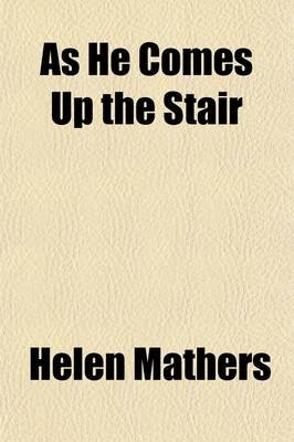 As He Comes Up the Stair (Paperback): Helen Mathers
