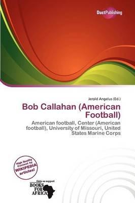 Bob Callahan (American Football) (Paperback): Jerold Angelus