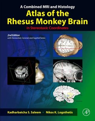 A Combined MRI and Histology Atlas of the Rhesus Monkey Brain in Stereotaxic Coordinates (Hardcover, 2nd edition): Kadharbatcha...
