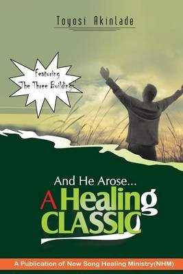 And He Arose- A Healing Classic (Paperback): Toyosi Akinlade