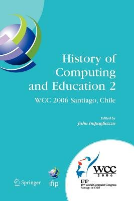 History of Computing and Education 2 (HCE2) - IFIP 19th World Computer Congress, WG 9.7, TC 9: History of Computing,...
