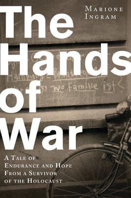 The Hands of War - A Tale of Endurance and Hope, from a Survivor of the Holocaust (Electronic book text): Marione Ingram