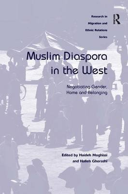 Muslim Diaspora in the West - Negotiating Gender, Home and Belonging (Hardcover, New Ed): Haideh Moghissi, Halleh Ghorashi
