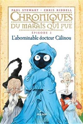 Chroniques Du Marais Qui Pue - Episode 3 - L'Abominable Docteur Calinou (French, Electronic book text): Chris Riddell