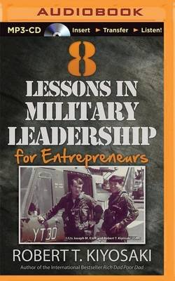 8 Lessons in Military Leadership for Entrepreneurs (MP3 format, CD): Robert T. Kiyosaki