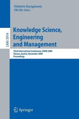 Knowledge Science, Engineering and Management - Third International Conference, KSEM 2009, Vienna, Austria, November 25-27,...