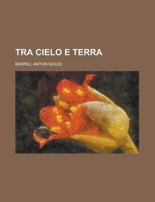 Tra Cielo E Terra (Italian, Paperback): Anton Giulio Barrili