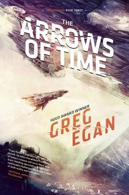 The Arrows of Time - Orthogonal Book Three (Hardcover, New): Greg Egan