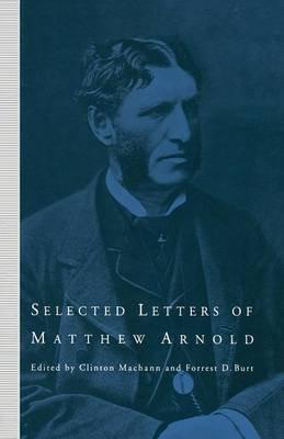 Selected Letters of Matthew Arnold 1993 (Paperback, 1993 ed.): Clinton MacHann, Forrest D. Burt