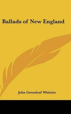 Ballads of New England (Hardcover): John Greenleaf Whittier
