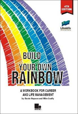 Build Your Own Rainbow - A Workbook for Career and Life Management (Paperback, 4th edition): Barrie Hopson, Mike Scally