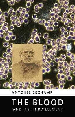 The Blood and Its Third Element (Paperback): Antoine Bechamp