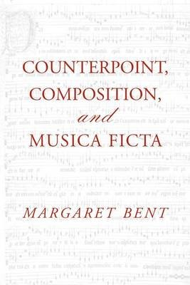 Counterpoint, Composition and Musica Ficta (Paperback): Margaret Bent