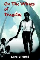 On the Wings of Tragedy (Paperback): Lionel B. Harris