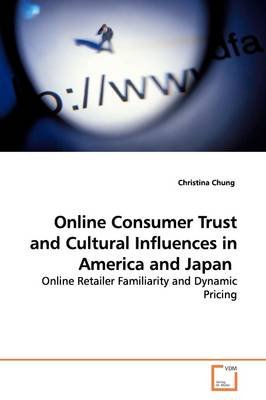 Online Consumer Trust and Cultural Influences in America and Japan (Paperback): Christina Chung