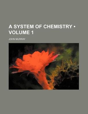 A System of Chemistry (Volume 1) (Paperback): John Murray