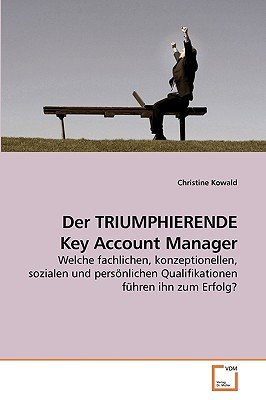 Der Triumphierende Key Account Manager (German, Paperback): Christine Kowald