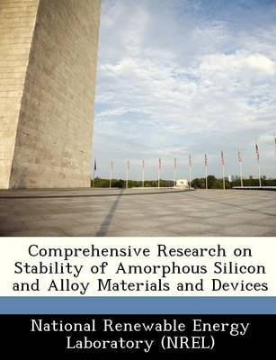 Comprehensive Research on Stability of Amorphous Silicon and Alloy Materials and Devices (Paperback):