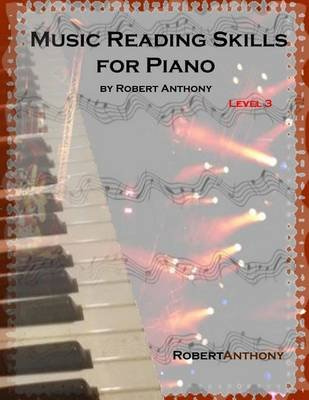 Music Reading Skills for Piano Level 3 - A Transition Out of Method Books Into Real Music (Paperback): Robert Anthony
