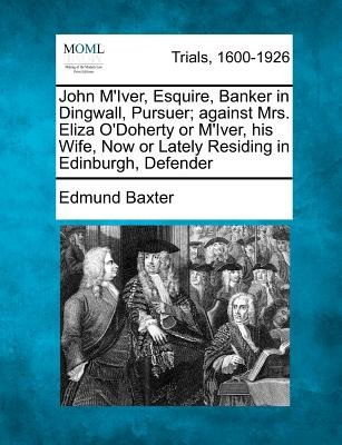 John M'Iver, Esquire, Banker in Dingwall, Pursuer; Against Mrs. Eliza O'Doherty or M'Iver, His Wife, Now or...
