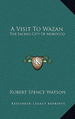 A Visit to Wazan - The Sacred City of Morocco (Hardcover): Robert Spence Watson