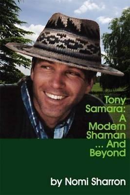 Tony Samara, v. 1 and 2 - A Modern Shaman... and Beyond (Paperback): Nomi Sharron
