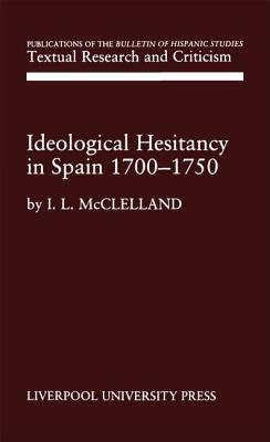 Ideological Hesitancy in Spain 1700-1750 (Hardcover): I.L. McClelland, Ivy L. McClelland