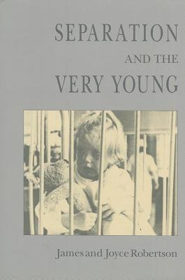 Separation and the Very Young (Hardcover): James Robertson, Joyce Robertson