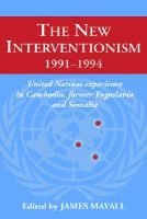 The New Interventionism, 1991-1994 - United Nations Experience in Cambodia, Former Yugoslavia and Somalia (Hardcover, New):...