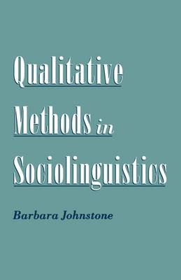 Qualitative Methods in Sociolinguistics (Paperback): Barbara Johnstone